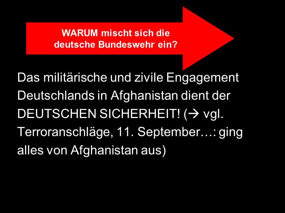 Das militärische und zivile Engagement Deutschlands in Afghanistan dient der DEUTSCHEN SICHERHEIT! ( vgl. Terroranschläge, 11. September…: ging alles