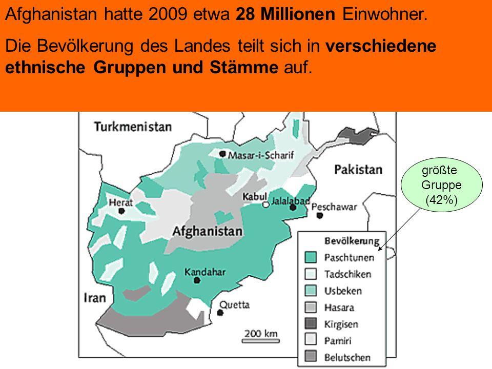 Afghanistan hatte 2009 etwa 28 Millionen Einwohner. Die Bevölkerung des Landes teilt sich in verschiedene ethnische Gruppen und Stämme auf. größte Gru
