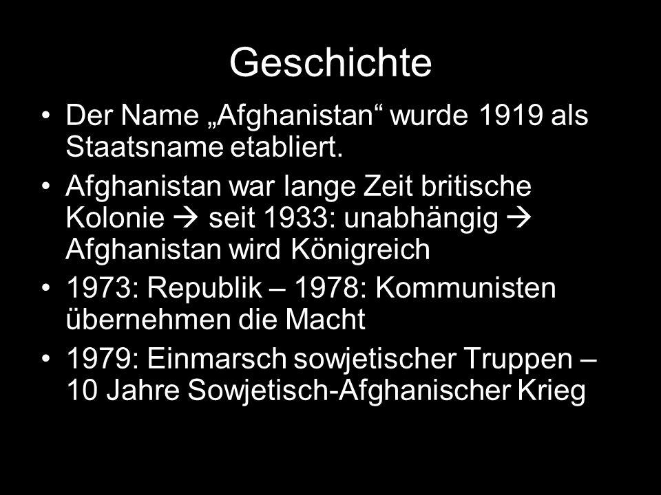 Geschichte Der Name Afghanistan wurde 1919 als Staatsname etabliert. Afghanistan war lange Zeit britische Kolonie seit 1933: unabhängig Afghanistan wi