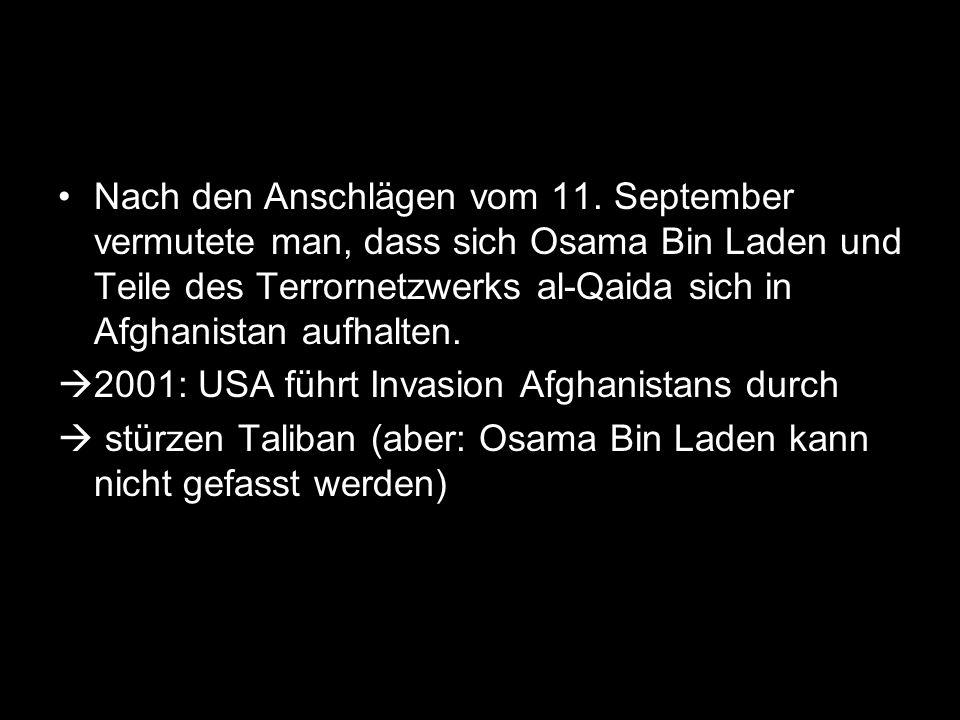 Nach den Anschlägen vom 11. September vermutete man, dass sich Osama Bin Laden und Teile des Terrornetzwerks al-Qaida sich in Afghanistan aufhalten. 2