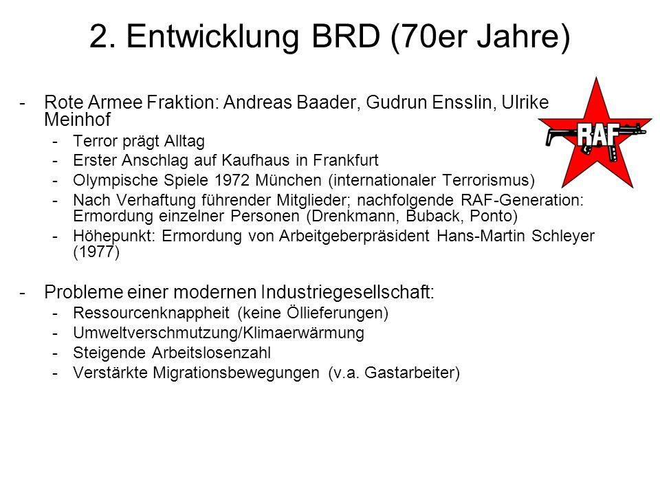 2. Entwicklung BRD (70er Jahre) -Rote Armee Fraktion: Andreas Baader, Gudrun Ensslin, Ulrike Meinhof -Terror prägt Alltag -Erster Anschlag auf Kaufhau