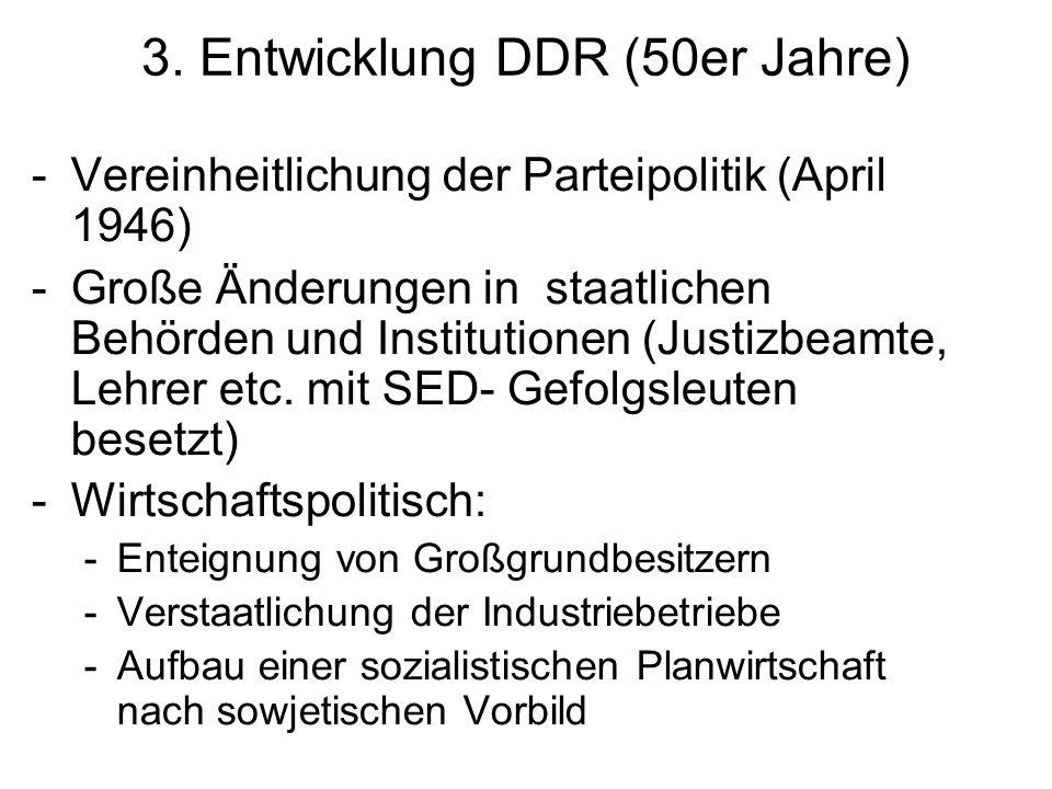 3. Entwicklung DDR (50er Jahre) -Vereinheitlichung der Parteipolitik (April 1946) -Große Änderungen in staatlichen Behörden und Institutionen (Justizb