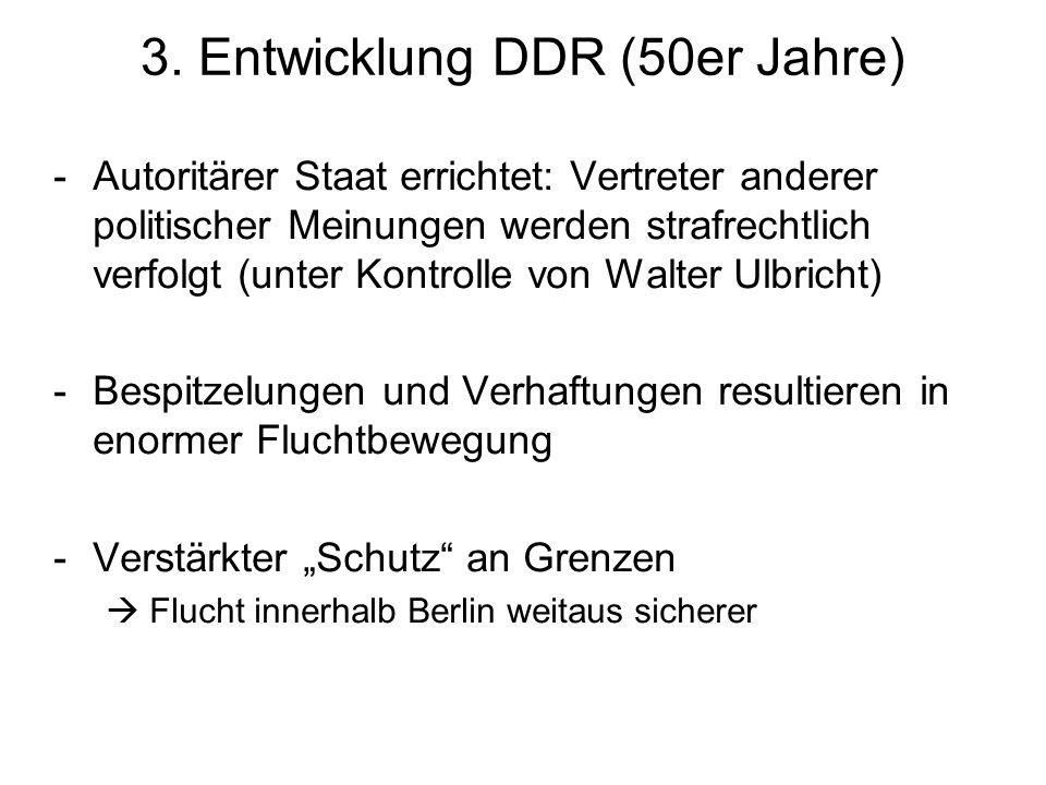 3. Entwicklung DDR (50er Jahre) -Autoritärer Staat errichtet: Vertreter anderer politischer Meinungen werden strafrechtlich verfolgt (unter Kontrolle