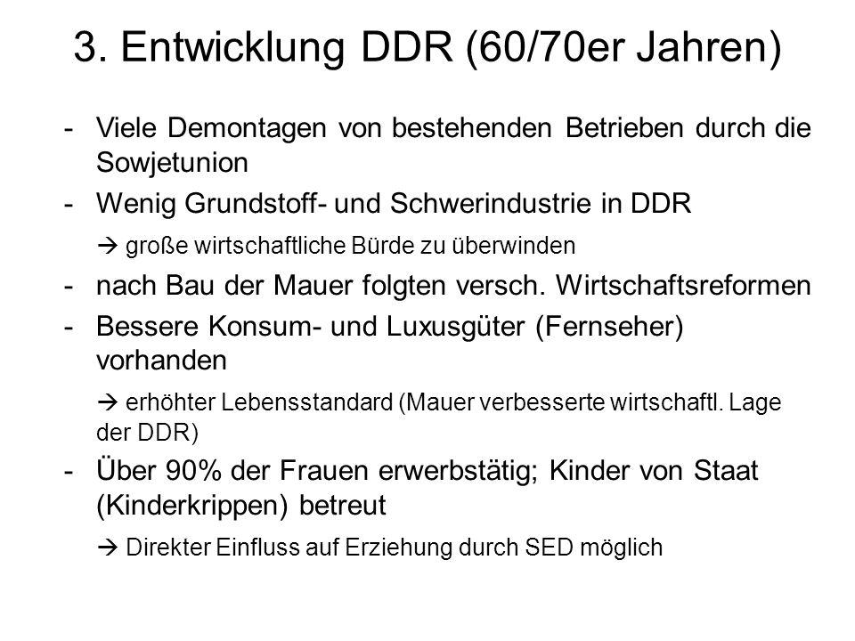 3. Entwicklung DDR (60/70er Jahren) -Viele Demontagen von bestehenden Betrieben durch die Sowjetunion -Wenig Grundstoff- und Schwerindustrie in DDR gr
