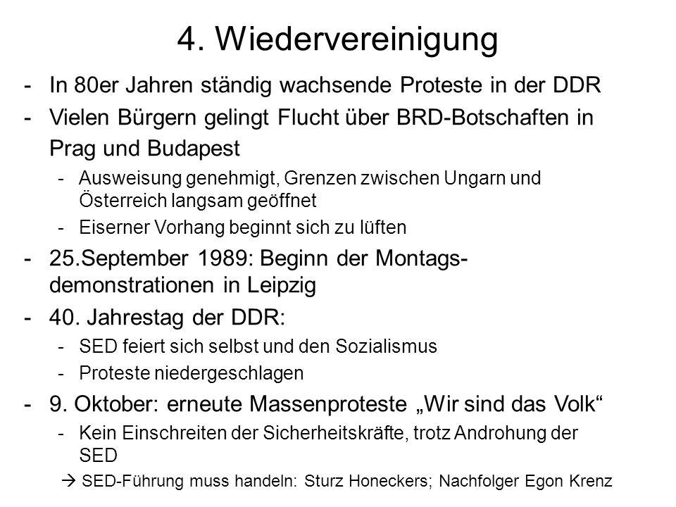 4. Wiedervereinigung -In 80er Jahren ständig wachsende Proteste in der DDR -Vielen Bürgern gelingt Flucht über BRD-Botschaften in Prag und Budapest -A