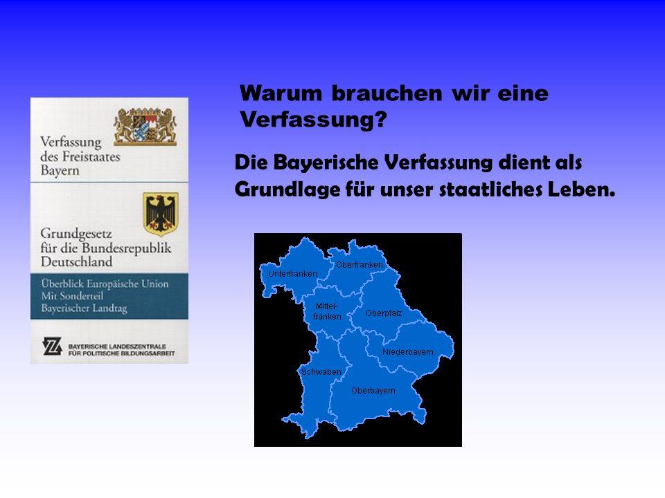 Warum brauchen wir eine Verfassung? Die Bayerische Verfassung dient als Grundlage für unser staatliches Leben.