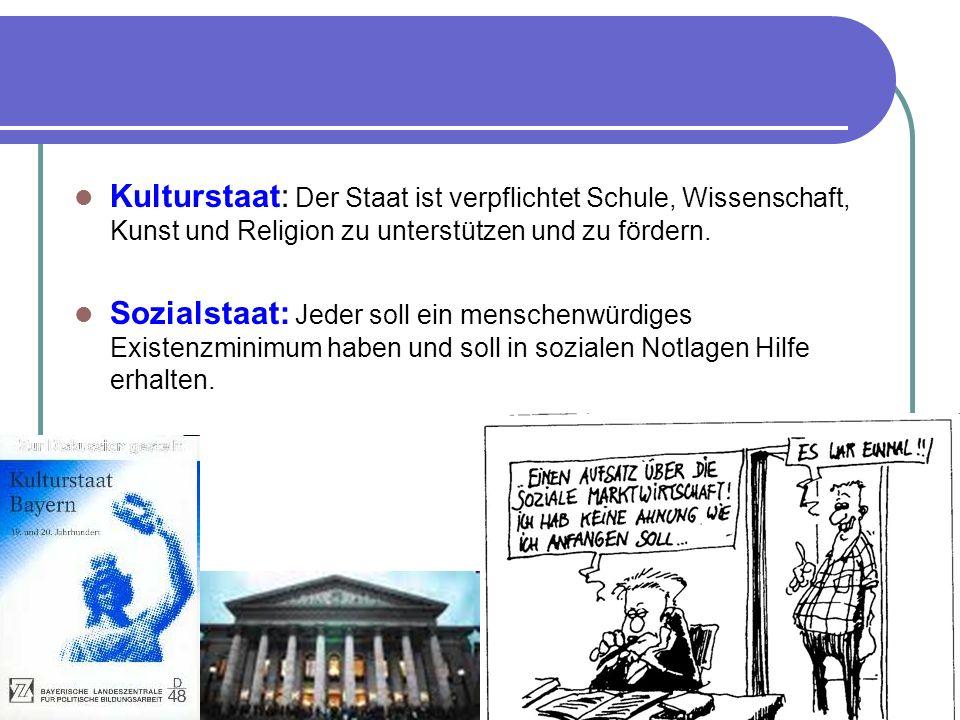 Kulturstaat: Der Staat ist verpflichtet Schule, Wissenschaft, Kunst und Religion zu unterstützen und zu fördern. Sozialstaat: Jeder soll ein menschenw