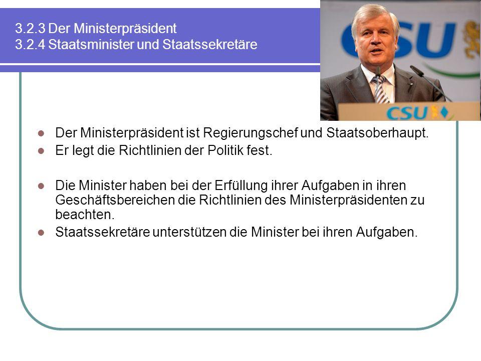 3.2.3 Der Ministerpräsident 3.2.4 Staatsminister und Staatssekretäre Der Ministerpräsident ist Regierungschef und Staatsoberhaupt. Er legt die Richtli