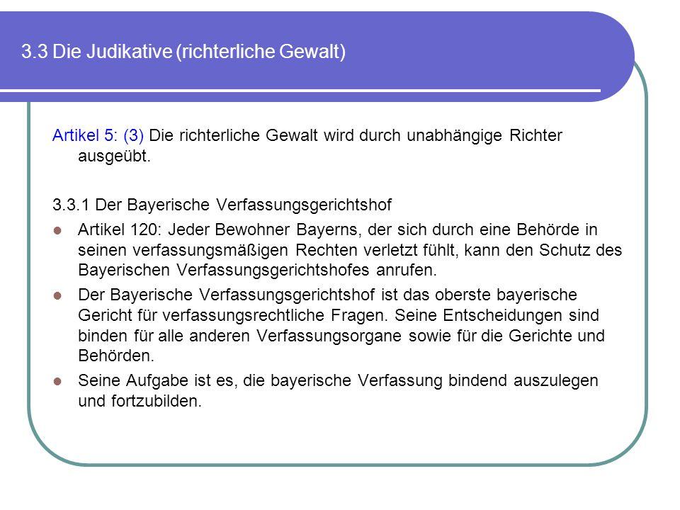 3.3 Die Judikative (richterliche Gewalt) Artikel 5: (3) Die richterliche Gewalt wird durch unabhängige Richter ausgeübt. 3.3.1 Der Bayerische Verfassu