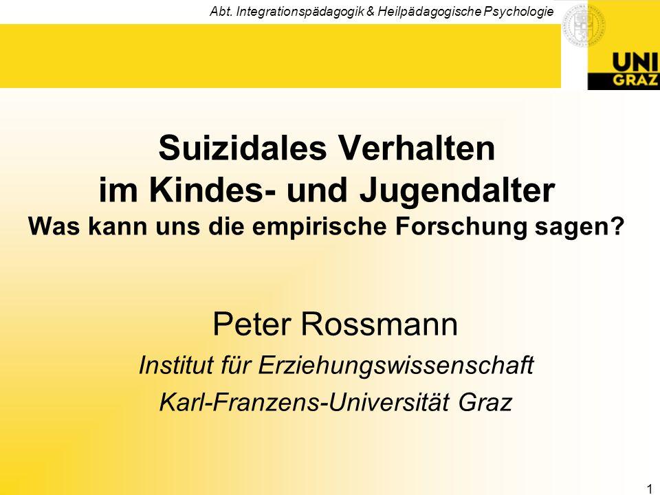 Abt. Integrationspädagogik & Heilpädagogische Psychologie 1 Suizidales Verhalten im Kindes- und Jugendalter Was kann uns die empirische Forschung sage