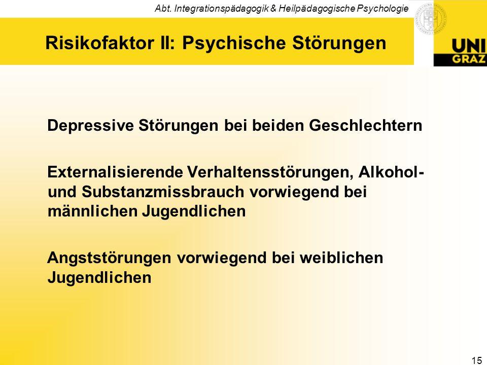 Abt. Integrationspädagogik & Heilpädagogische Psychologie 15 Risikofaktor II: Psychische Störungen Depressive Störungen bei beiden Geschlechtern Exter