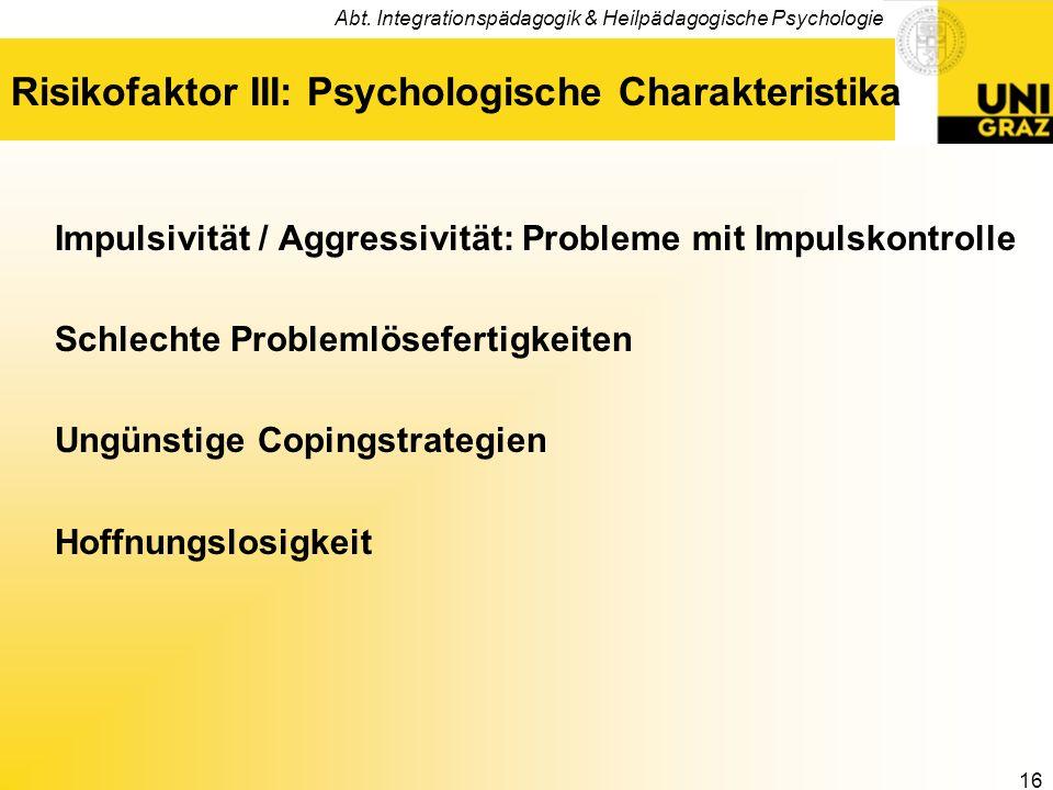 Abt. Integrationspädagogik & Heilpädagogische Psychologie 16 Risikofaktor III: Psychologische Charakteristika Impulsivität / Aggressivität: Probleme m