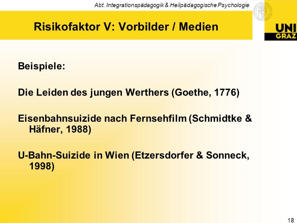 Abt. Integrationspädagogik & Heilpädagogische Psychologie 18 Risikofaktor V: Vorbilder / Medien Beispiele: Die Leiden des jungen Werthers (Goethe, 177