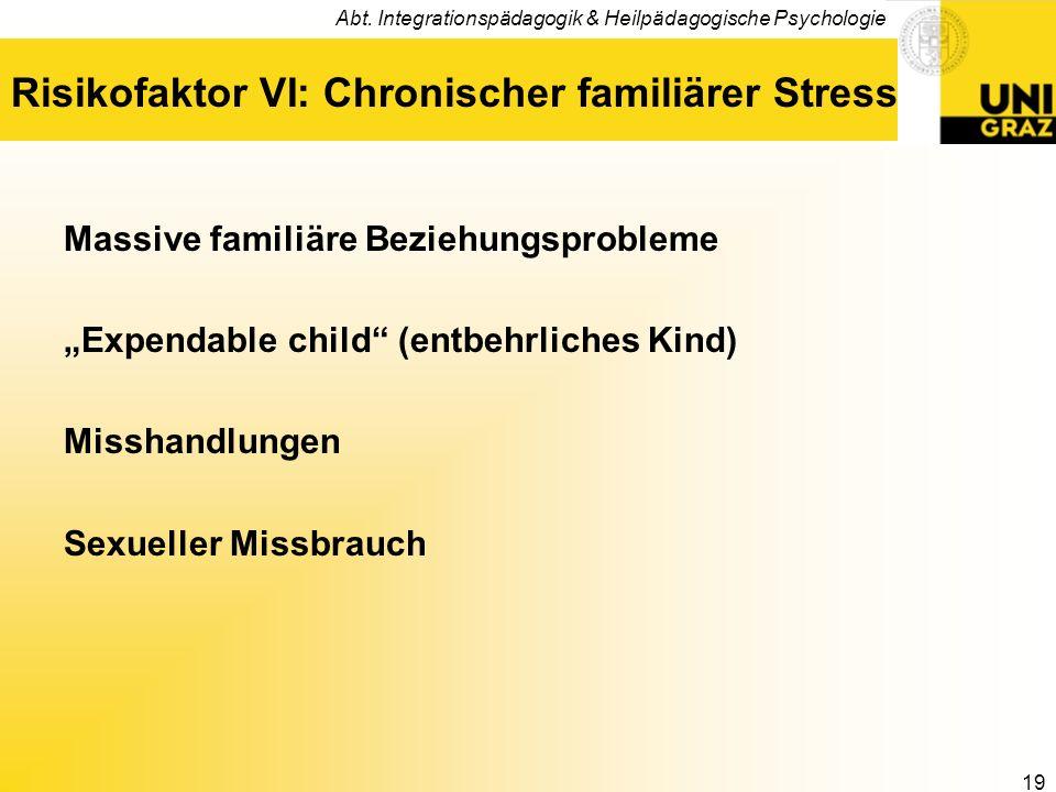 Abt. Integrationspädagogik & Heilpädagogische Psychologie 19 Risikofaktor VI: Chronischer familiärer Stress Massive familiäre Beziehungsprobleme Expen