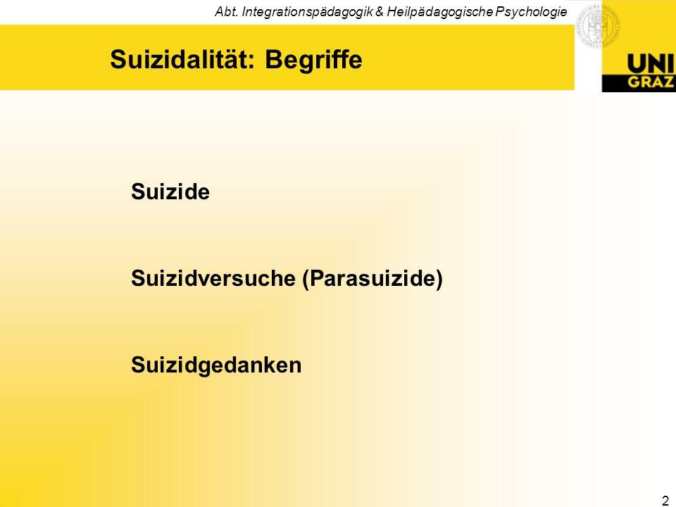 Abt. Integrationspädagogik & Heilpädagogische Psychologie 2 Suizidalität: Begriffe Suizide Suizidversuche (Parasuizide) Suizidgedanken