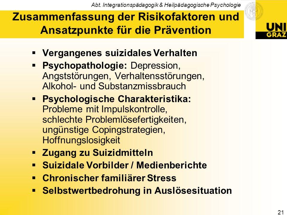 Abt. Integrationspädagogik & Heilpädagogische Psychologie 21 Zusammenfassung der Risikofaktoren und Ansatzpunkte für die Prävention Vergangenes suizid