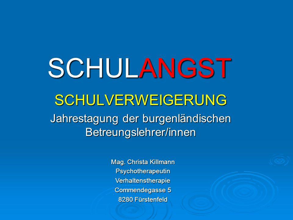 SCHULANGST SCHULVERWEIGERUNG Jahrestagung der burgenländischen Betreungslehrer/innen Mag.