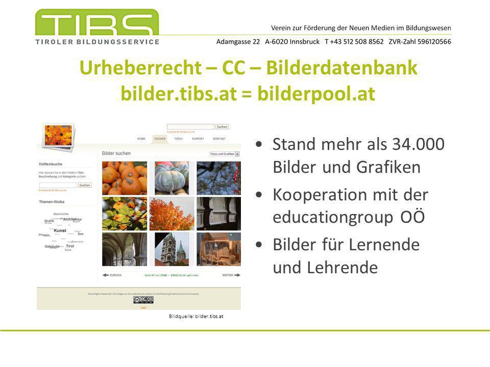 Urheberrecht – CC – Bilderdatenbank bilder.tibs.at = bilderpool.at Stand mehr als 34.000 Bilder und Grafiken Kooperation mit der educationgroup OÖ Bil