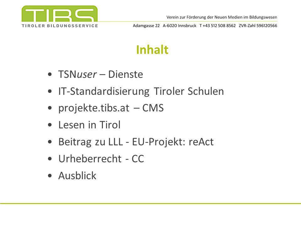 Inhalt TSNuser – Dienste IT-Standardisierung Tiroler Schulen projekte.tibs.at – CMS Lesen in Tirol Beitrag zu LLL - EU-Projekt: reAct Urheberrecht - C
