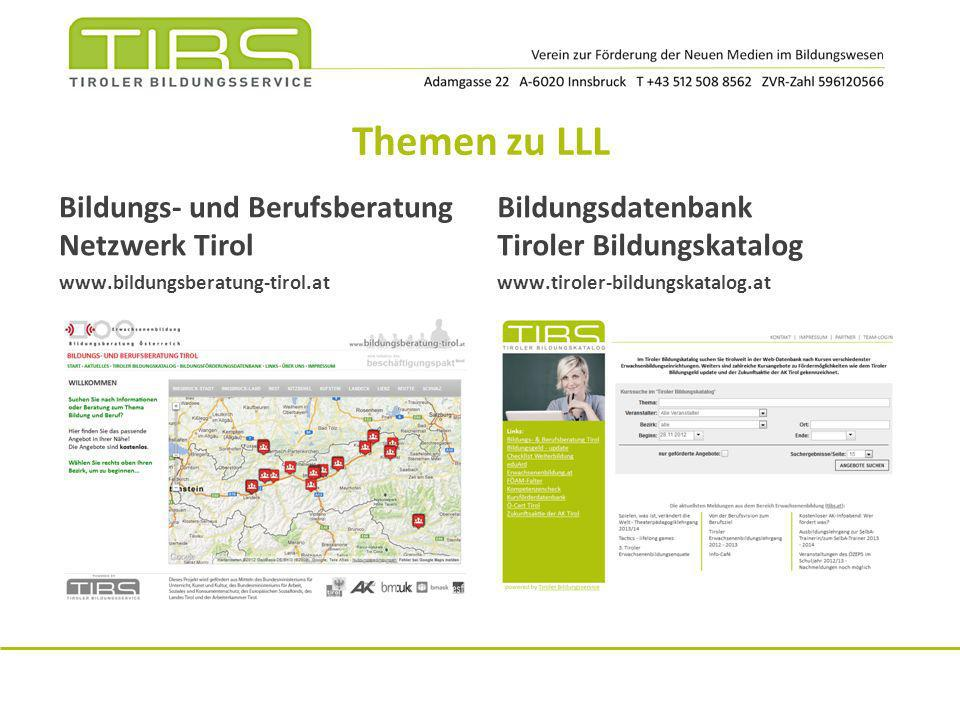 Themen zu LLL Bildungs- und Berufsberatung Netzwerk Tirol www.bildungsberatung-tirol.at Bildungsdatenbank Tiroler Bildungskatalog www.tiroler-bildungs