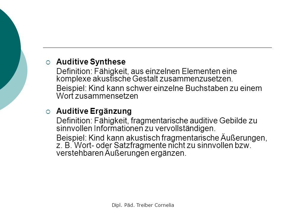 Dipl. Päd. Treiber Cornelia Auditive Synthese Definition: Fähigkeit, aus einzelnen Elementen eine komplexe akustische Gestalt zusammenzusetzen. Beispi