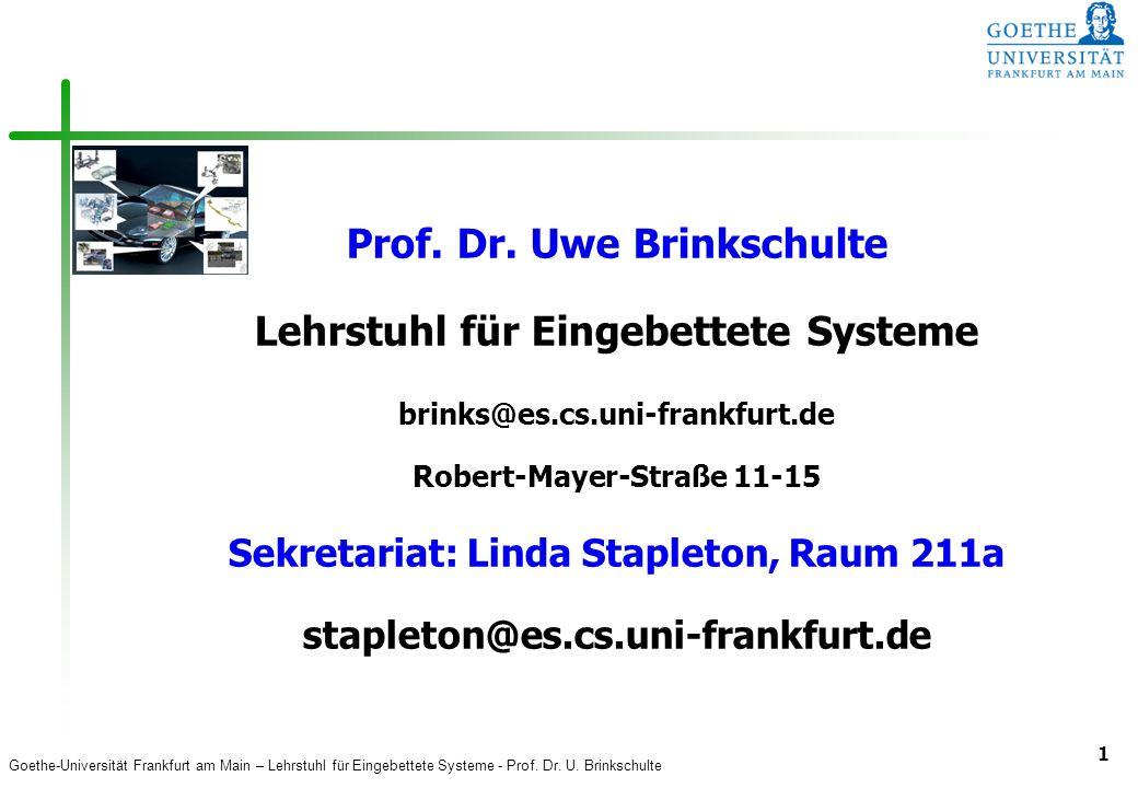 Goethe-Universität Frankfurt am Main – Lehrstuhl für Eingebettete Systeme - Prof. Dr. U. Brinkschulte 1 Prof. Dr. Uwe Brinkschulte Lehrstuhl für Einge