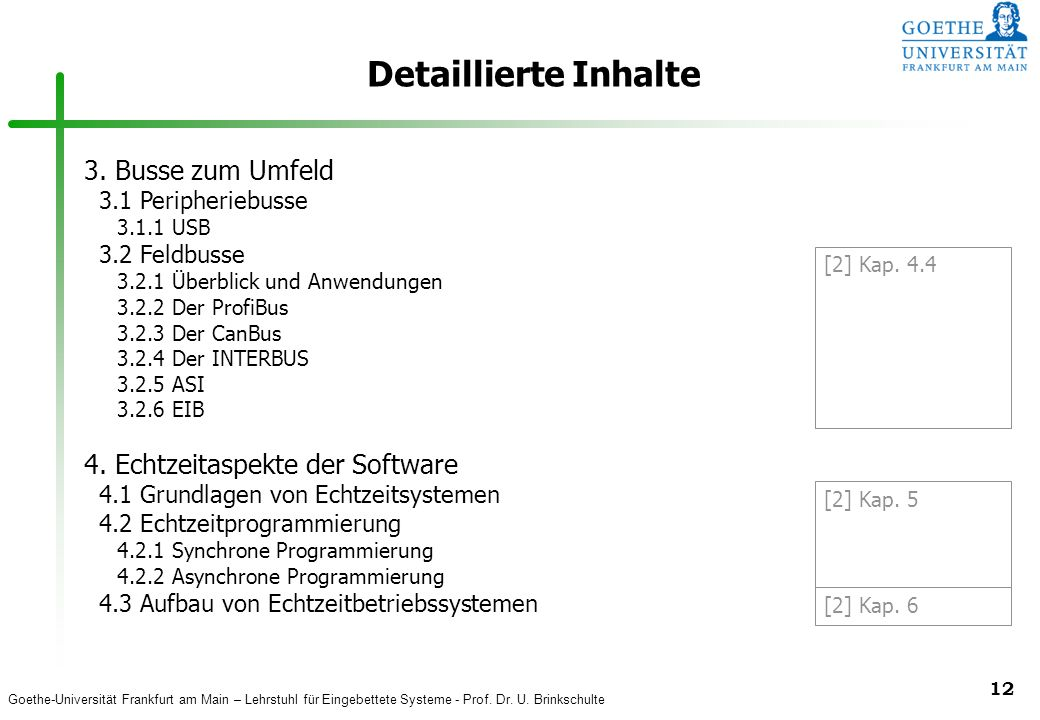 Goethe-Universität Frankfurt am Main – Lehrstuhl für Eingebettete Systeme - Prof. Dr. U. Brinkschulte 12 Detaillierte Inhalte 3. Busse zum Umfeld 3.1