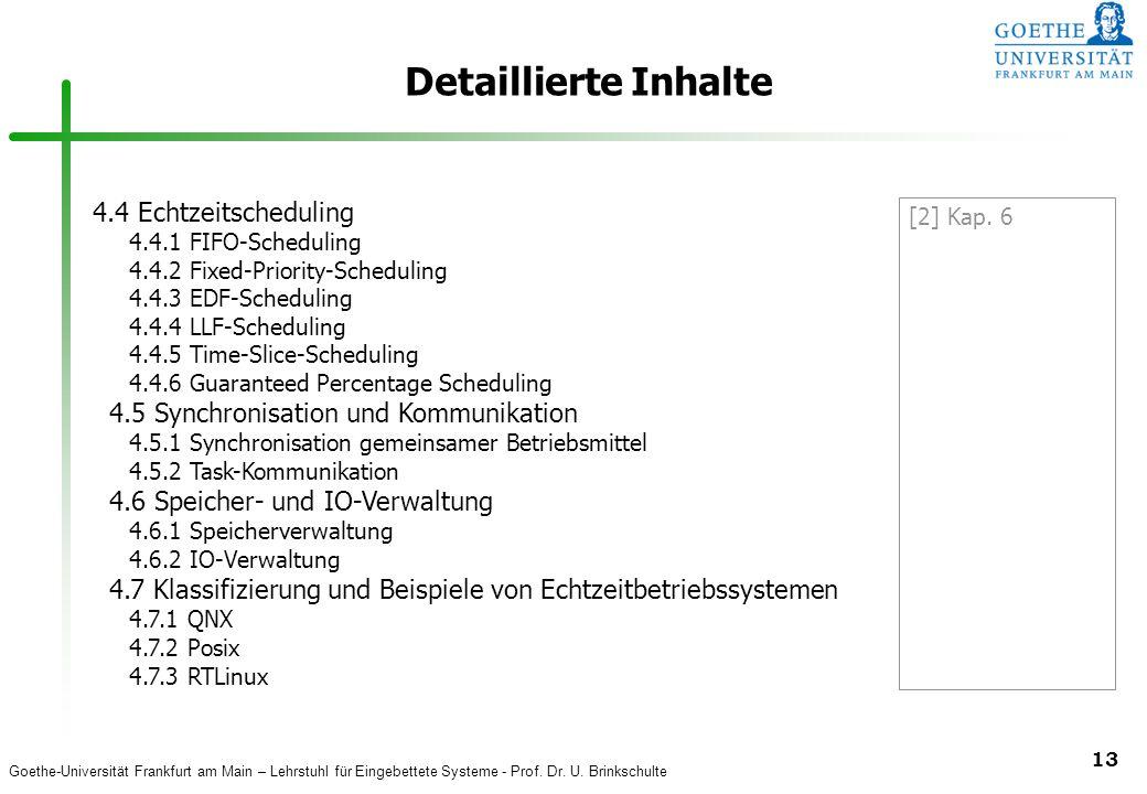 Goethe-Universität Frankfurt am Main – Lehrstuhl für Eingebettete Systeme - Prof. Dr. U. Brinkschulte 13 Detaillierte Inhalte 4.4 Echtzeitscheduling 4