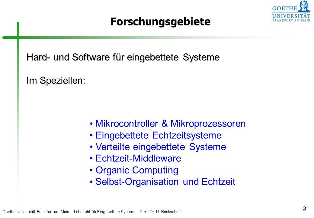 Goethe-Universität Frankfurt am Main – Lehrstuhl für Eingebettete Systeme - Prof. Dr. U. Brinkschulte 2 Forschungsgebiete Hard- und Software für einge