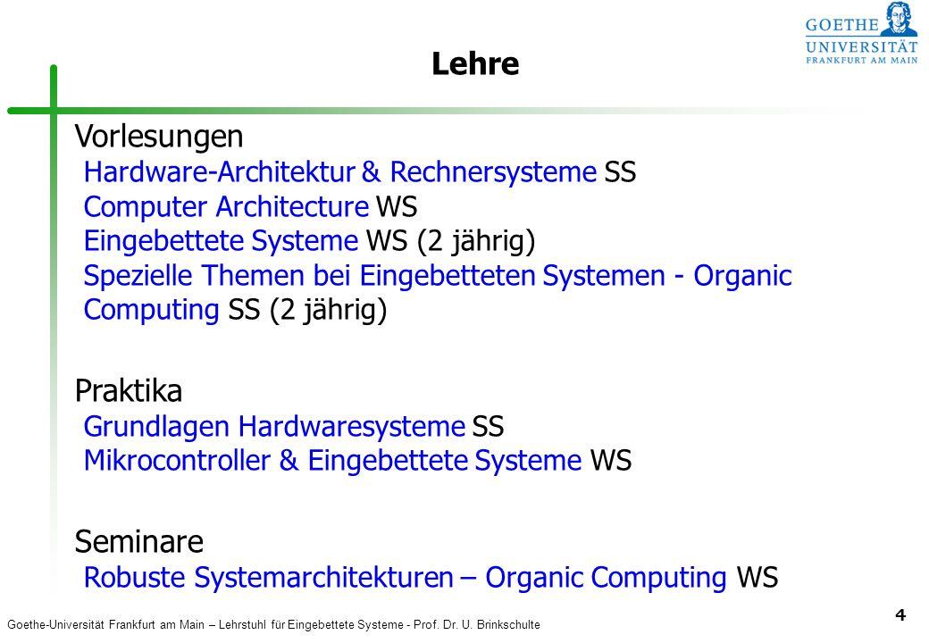 Goethe-Universität Frankfurt am Main – Lehrstuhl für Eingebettete Systeme - Prof. Dr. U. Brinkschulte 4 Lehre Vorlesungen Hardware-Architektur & Rechn
