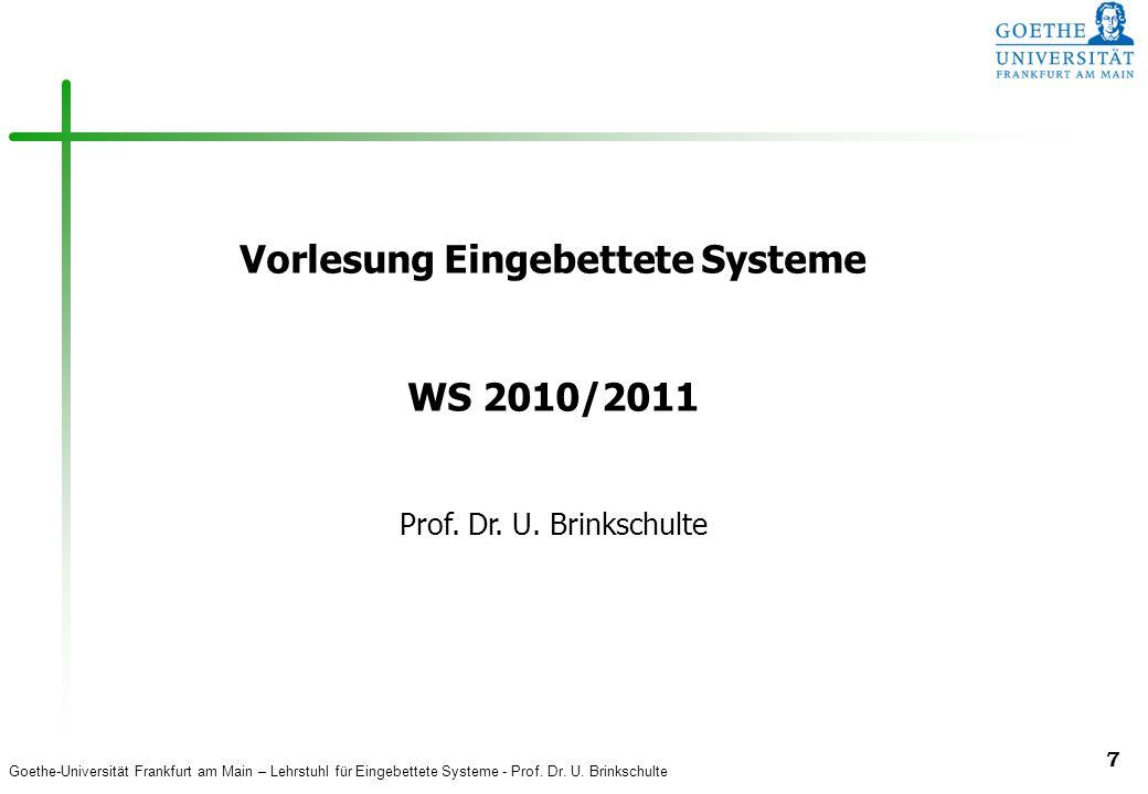 Goethe-Universität Frankfurt am Main – Lehrstuhl für Eingebettete Systeme - Prof. Dr. U. Brinkschulte 7 Vorlesung Eingebettete Systeme WS 2010/2011 Pr