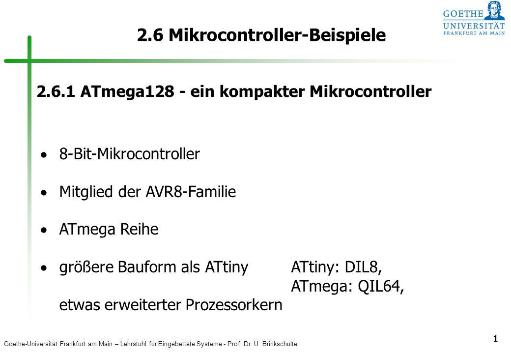 Goethe-Universität Frankfurt am Main – Lehrstuhl für Eingebettete Systeme - Prof. Dr. U. Brinkschulte 1 2.6 Mikrocontroller-Beispiele 2.6.1 ATmega128