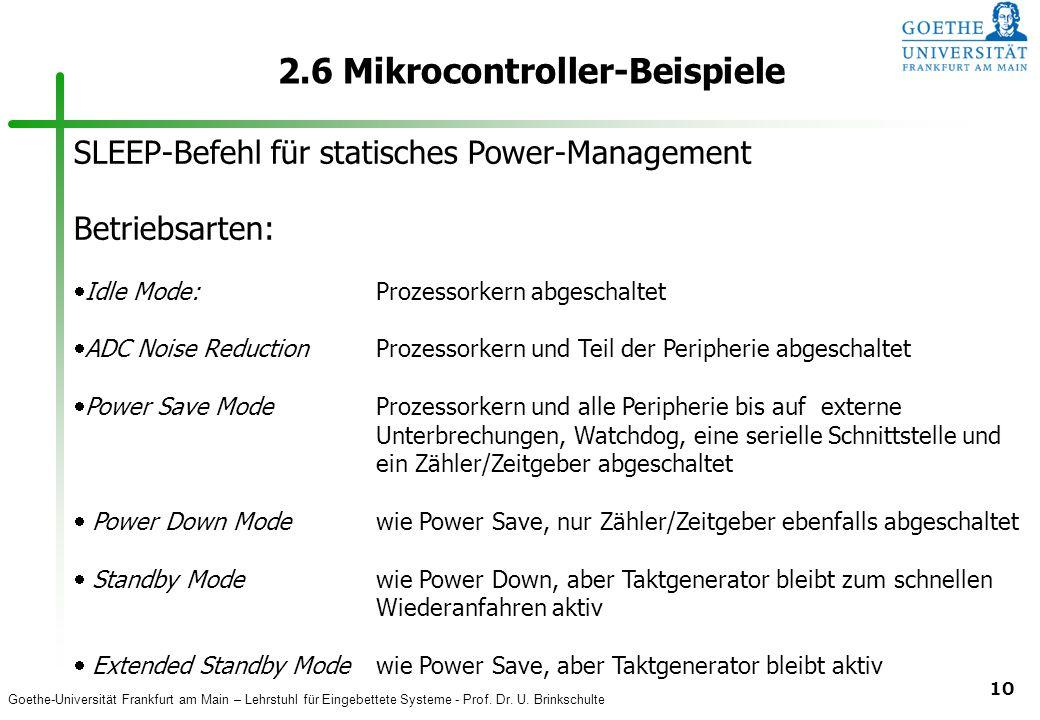 Goethe-Universität Frankfurt am Main – Lehrstuhl für Eingebettete Systeme - Prof. Dr. U. Brinkschulte 10 2.6 Mikrocontroller-Beispiele SLEEP-Befehl fü