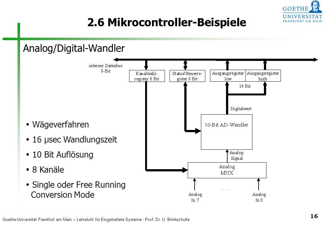 Goethe-Universität Frankfurt am Main – Lehrstuhl für Eingebettete Systeme - Prof. Dr. U. Brinkschulte 16 2.6 Mikrocontroller-Beispiele Analog/Digital-