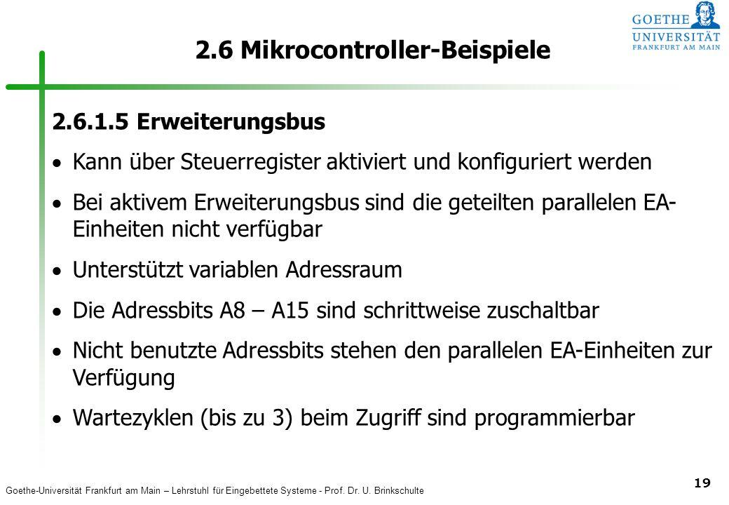 Goethe-Universität Frankfurt am Main – Lehrstuhl für Eingebettete Systeme - Prof. Dr. U. Brinkschulte 19 2.6 Mikrocontroller-Beispiele 2.6.1.5 Erweite