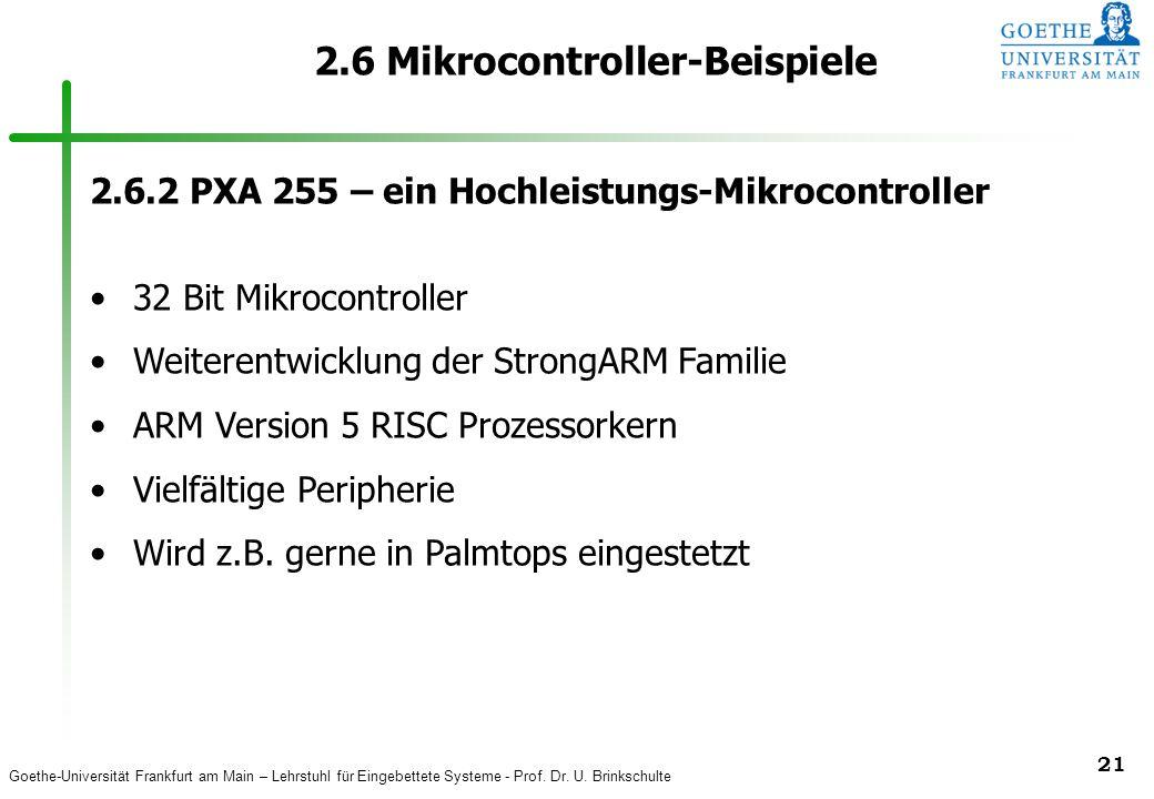 Goethe-Universität Frankfurt am Main – Lehrstuhl für Eingebettete Systeme - Prof. Dr. U. Brinkschulte 21 2.6 Mikrocontroller-Beispiele 2.6.2 PXA 255 –