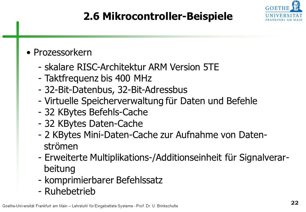 Goethe-Universität Frankfurt am Main – Lehrstuhl für Eingebettete Systeme - Prof. Dr. U. Brinkschulte 22 2.6 Mikrocontroller-Beispiele Prozessorkern -