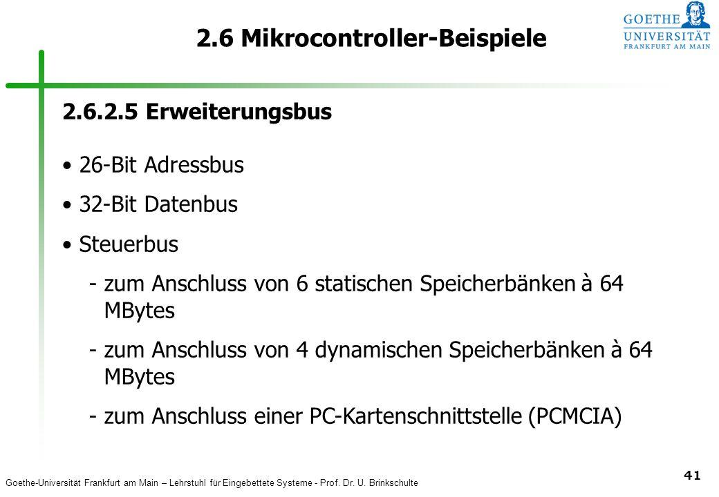 Goethe-Universität Frankfurt am Main – Lehrstuhl für Eingebettete Systeme - Prof. Dr. U. Brinkschulte 41 2.6 Mikrocontroller-Beispiele 2.6.2.5 Erweite