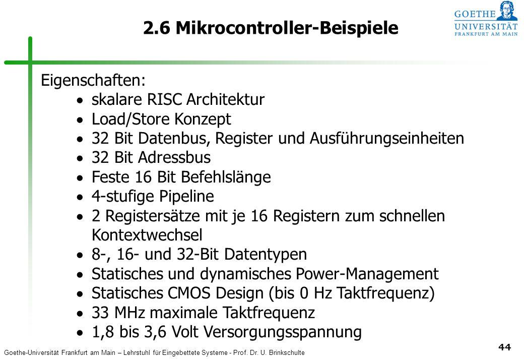Goethe-Universität Frankfurt am Main – Lehrstuhl für Eingebettete Systeme - Prof. Dr. U. Brinkschulte 44 2.6 Mikrocontroller-Beispiele Eigenschaften: