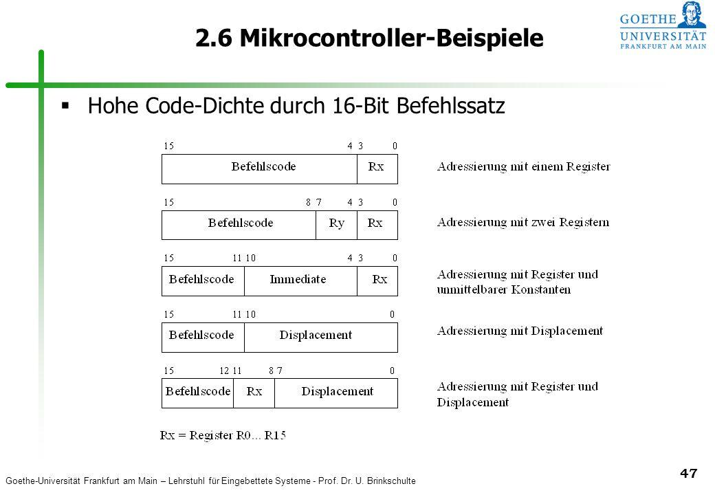 Goethe-Universität Frankfurt am Main – Lehrstuhl für Eingebettete Systeme - Prof. Dr. U. Brinkschulte 47 2.6 Mikrocontroller-Beispiele Hohe Code-Dicht