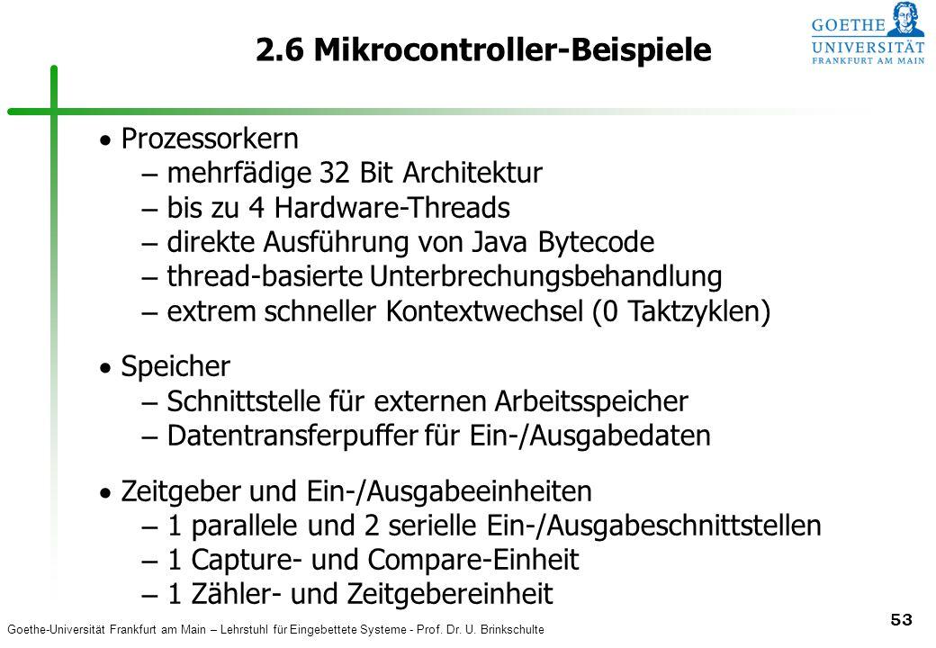 Goethe-Universität Frankfurt am Main – Lehrstuhl für Eingebettete Systeme - Prof. Dr. U. Brinkschulte 53 2.6 Mikrocontroller-Beispiele Prozessorkern –