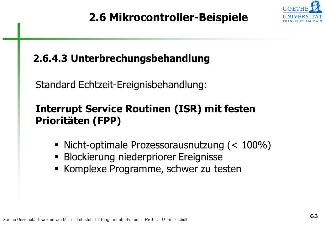 Goethe-Universität Frankfurt am Main – Lehrstuhl für Eingebettete Systeme - Prof. Dr. U. Brinkschulte 63 2.6 Mikrocontroller-Beispiele 2.6.4.3 Unterbr