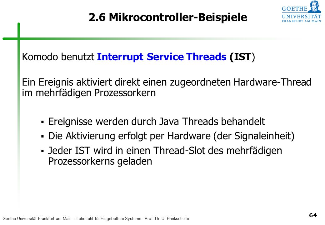 Goethe-Universität Frankfurt am Main – Lehrstuhl für Eingebettete Systeme - Prof. Dr. U. Brinkschulte 64 2.6 Mikrocontroller-Beispiele Komodo benutzt