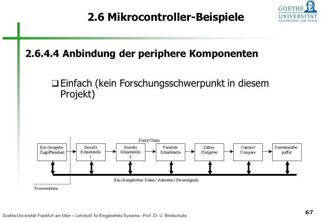 Goethe-Universität Frankfurt am Main – Lehrstuhl für Eingebettete Systeme - Prof. Dr. U. Brinkschulte 67 2.6 Mikrocontroller-Beispiele 2.6.4.4 Anbindu