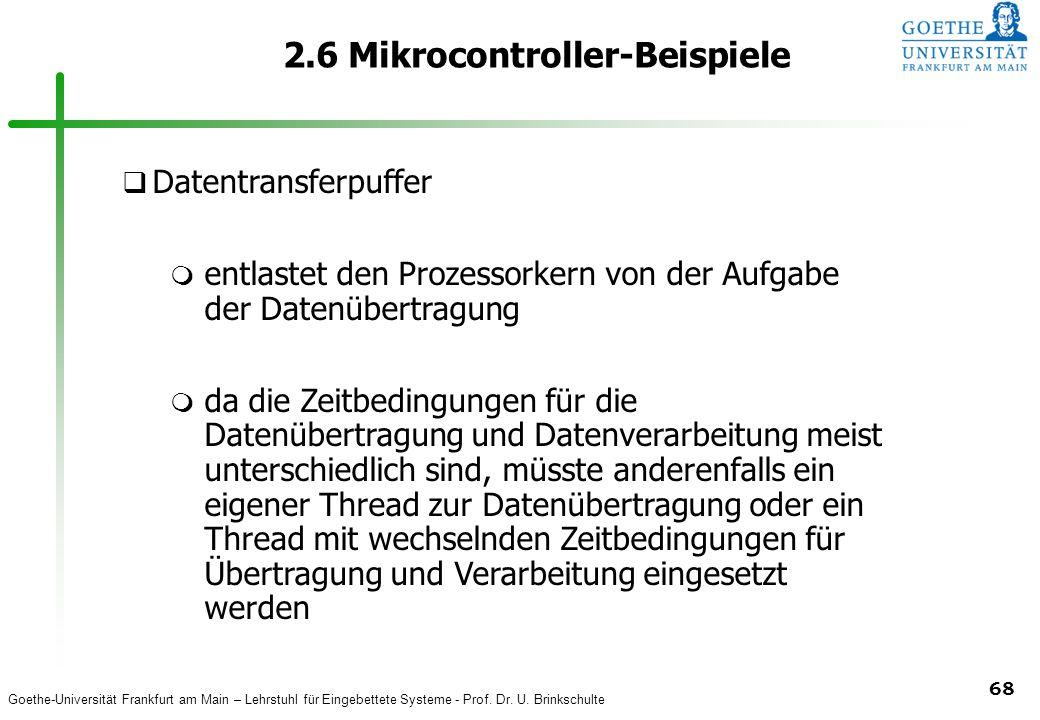 Goethe-Universität Frankfurt am Main – Lehrstuhl für Eingebettete Systeme - Prof. Dr. U. Brinkschulte 68 2.6 Mikrocontroller-Beispiele q Datentransfer
