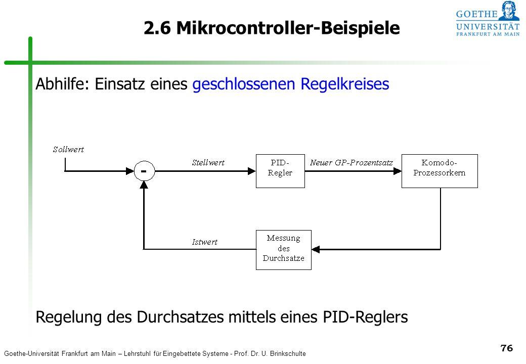 Goethe-Universität Frankfurt am Main – Lehrstuhl für Eingebettete Systeme - Prof. Dr. U. Brinkschulte 76 2.6 Mikrocontroller-Beispiele Abhilfe: Einsat
