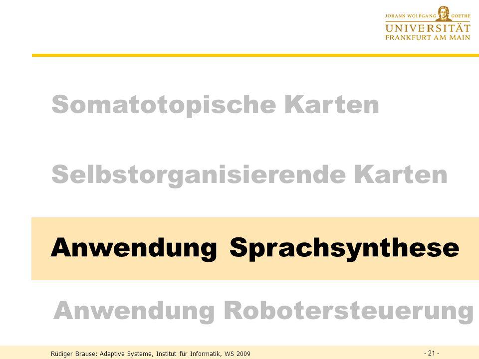 Selbstorganisierende Karten Somatotopische Karten Anwendung Robotersteuerung Anwendung Sprachsynthese - 21 -