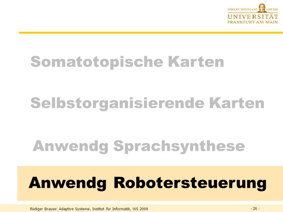 Selbstorganisierende Karten Somatotopische Karten Anwendg Robotersteuerung Anwendg Sprachsynthese - 26 -