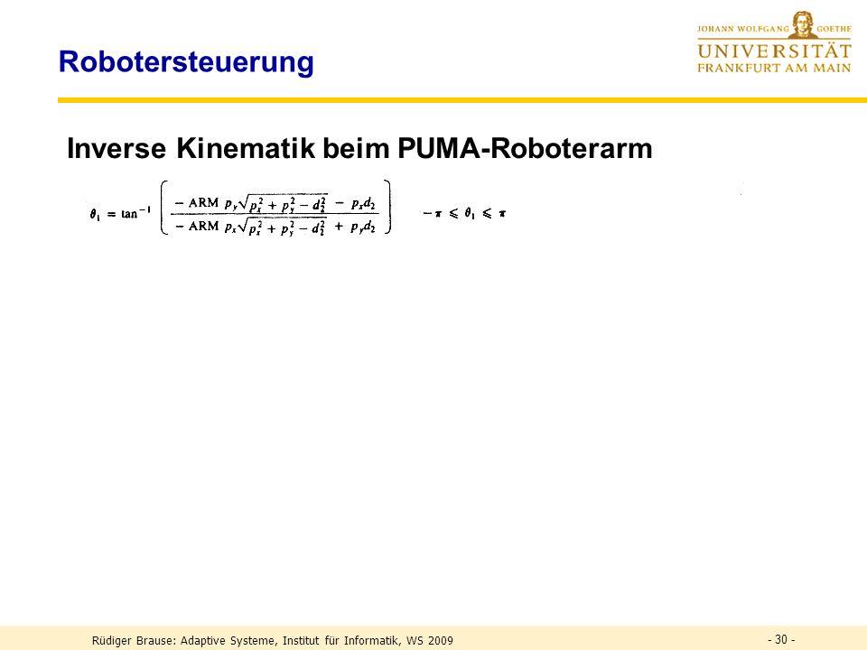 - 30 - Robotersteuerung Inverse Kinematik beim PUMA-Roboterarm Rüdiger Brause: Adaptive Systeme, Institut für Informatik, WS 2009