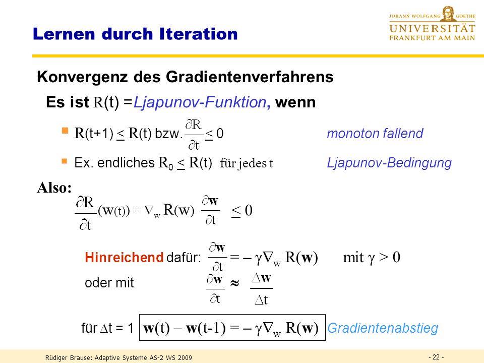 Rüdiger Brause: Adaptive Systeme AS-2 WS 2009 - 21 - w t+1 = w t –Newton-Verfahren Lernen durch Iteration Newton-Iteration F(w) f(w) f(w t ) ) w* w t+